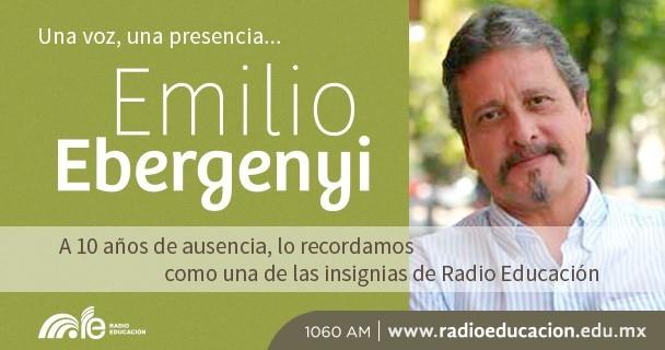 Radio Educación recuerda a Emilio Ebergenyi a 10 años de su ausencia