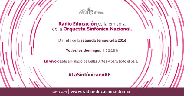 Radio Educación inicia la transmisión de conciertos de la Segunda Temporada 2016 de la Orquesta Sinfónica Nacional