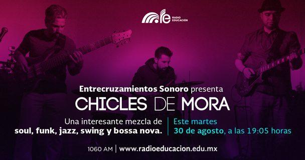 """Radio Educación transmitirá una entrevista y sesión en vivo de la agrupación """"Chicles de Mora"""" en la serie """"Entrecruzamientos Sonoro"""" el 30 de agosto a las 19:05 h"""